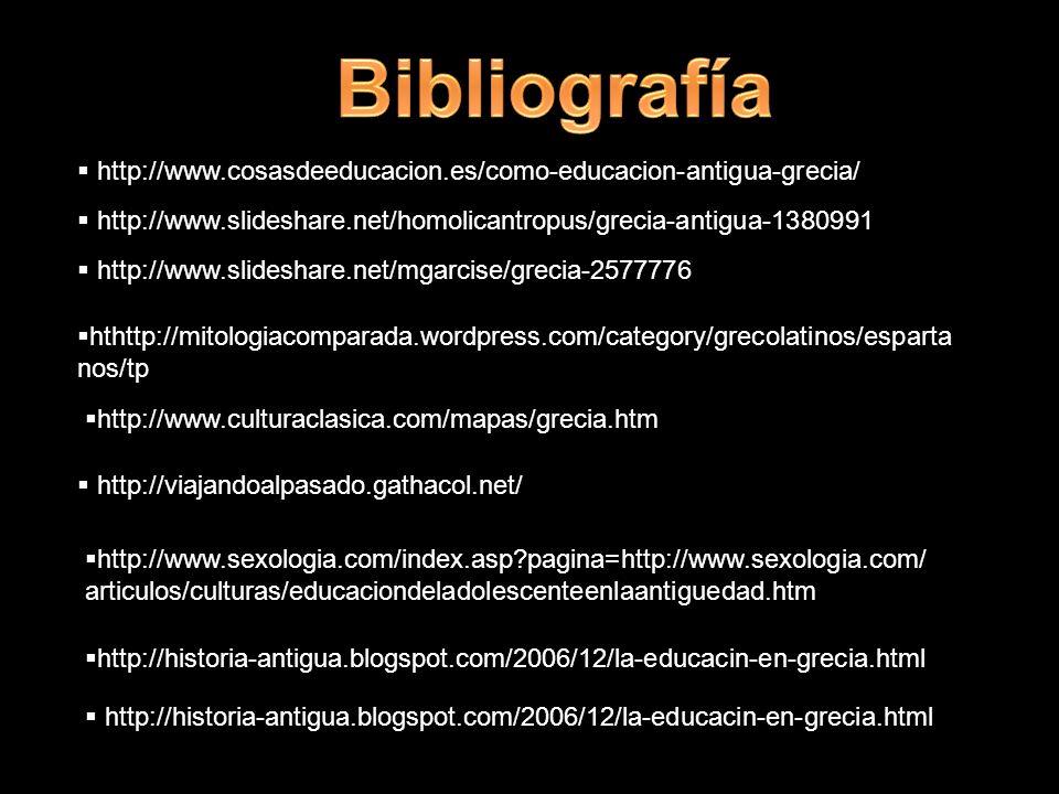 Bibliografía http://www.cosasdeeducacion.es/como-educacion-antigua-grecia/ http://www.slideshare.net/homolicantropus/grecia-antigua-1380991.