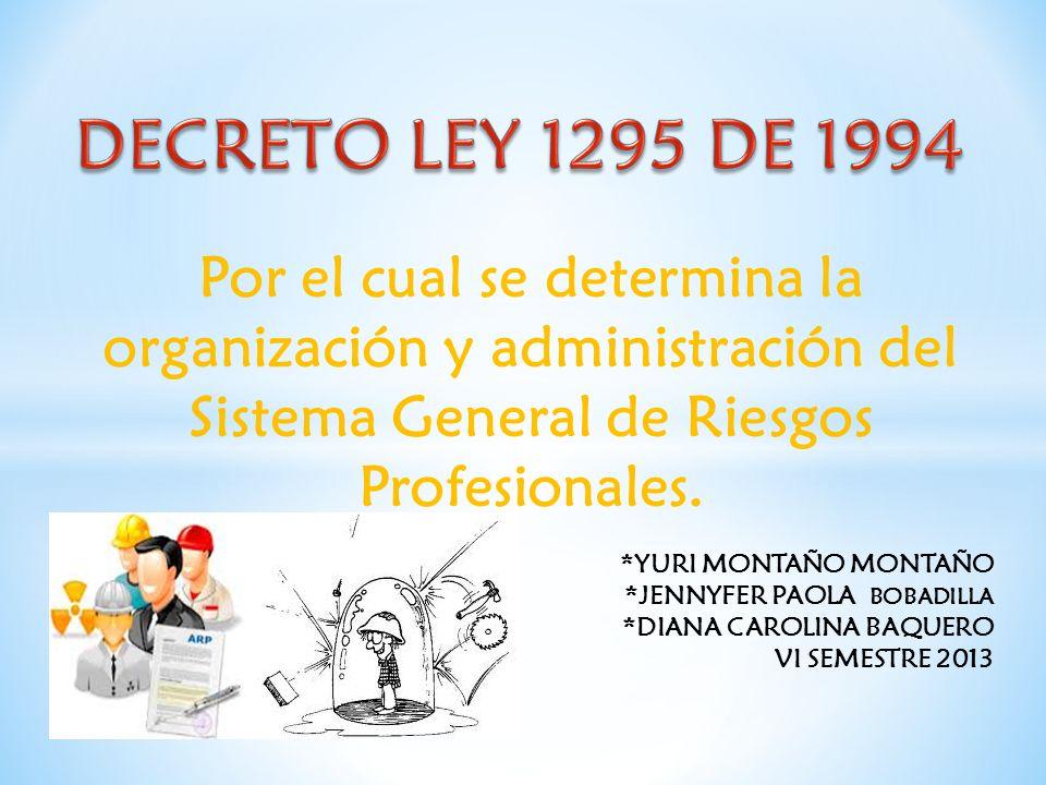 DECRETO LEY 1295 DE 1994 Por el cual se determina la organización y administración del Sistema General de Riesgos Profesionales.