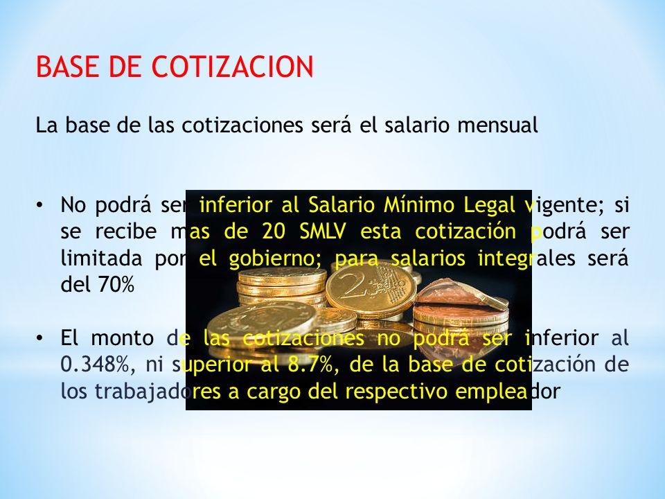 BASE DE COTIZACION La base de las cotizaciones será el salario mensual