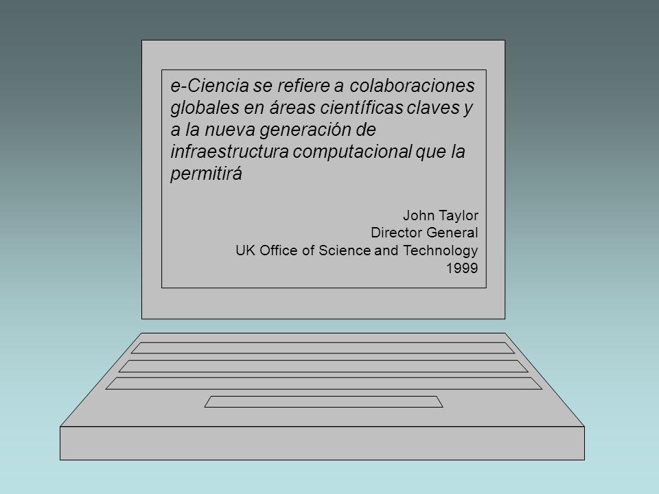 e-Ciencia se refiere a colaboraciones globales en áreas científicas claves y a la nueva generación de infraestructura computacional que la permitirá