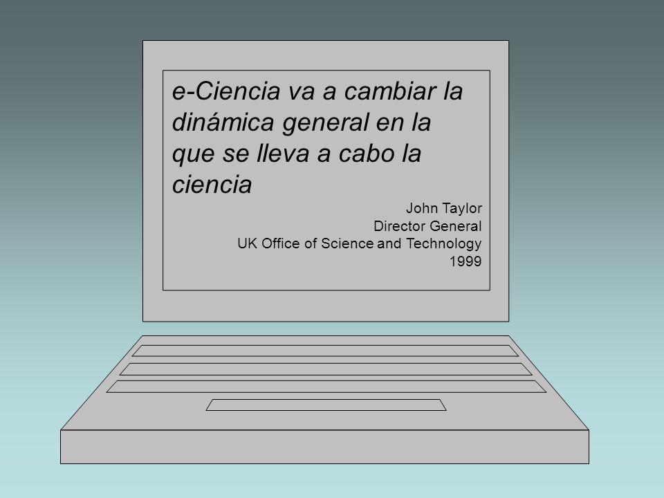 e-Ciencia va a cambiar la dinámica general en la que se lleva a cabo la ciencia