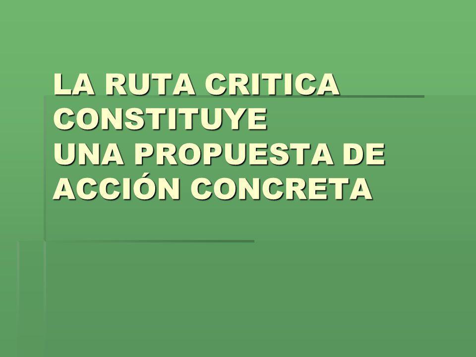 LA RUTA CRITICA CONSTITUYE UNA PROPUESTA DE ACCIÓN CONCRETA
