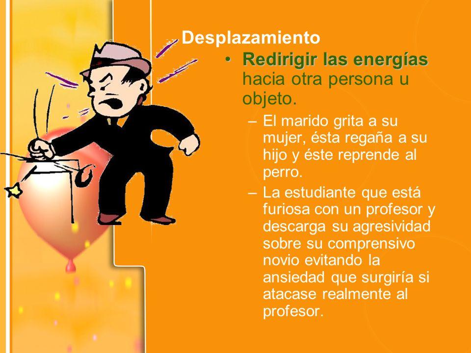 Redirigir las energías hacia otra persona u objeto.