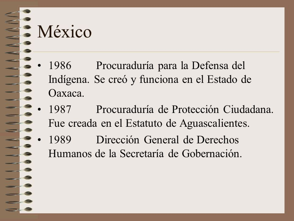 México1986 Procuraduría para la Defensa del Indígena. Se creó y funciona en el Estado de Oaxaca.