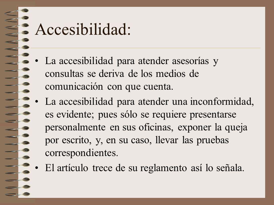 Accesibilidad:La accesibilidad para atender asesorías y consultas se deriva de los medios de comunicación con que cuenta.