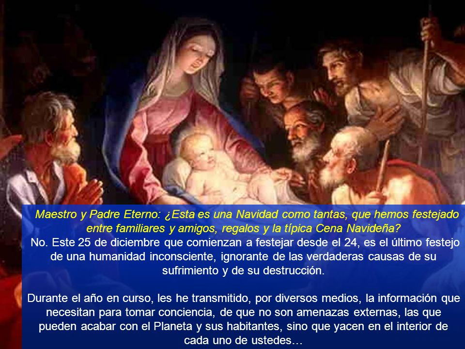 Maestro y Padre Eterno: ¿Esta es una Navidad como tantas, que hemos festejado entre familiares y amigos, regalos y la típica Cena Navideña