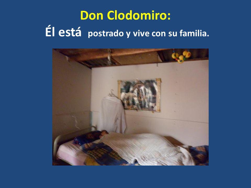 Don Clodomiro: Él está postrado y vive con su familia.