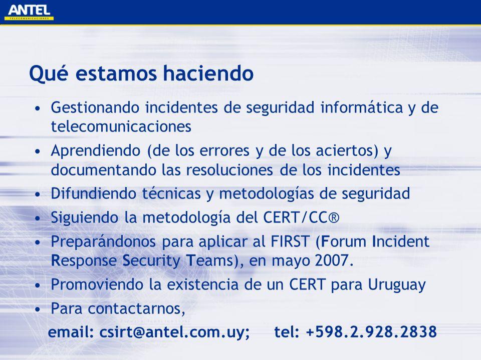 Qué estamos haciendo Gestionando incidentes de seguridad informática y de telecomunicaciones.