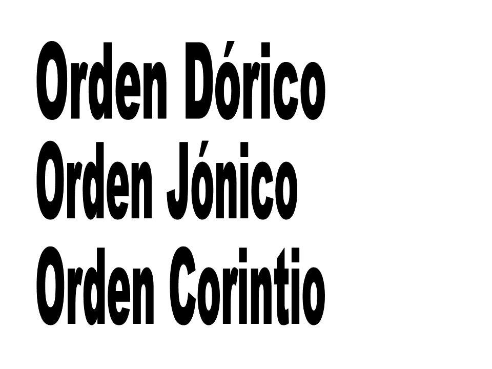 Orden Dórico Orden Jónico Orden Corintio