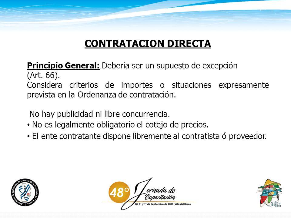 CONTRATACION DIRECTA Principio General: Debería ser un supuesto de excepción. (Art. 66).