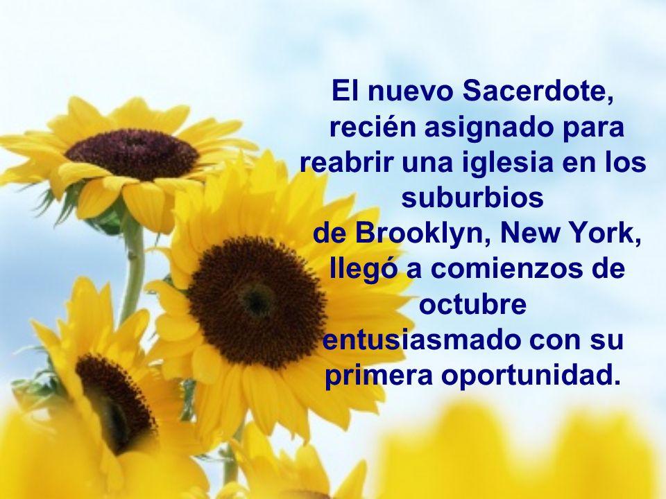El nuevo Sacerdote, recién asignado para reabrir una iglesia en los suburbios de Brooklyn, New York, llegó a comienzos de octubre entusiasmado con su primera oportunidad.