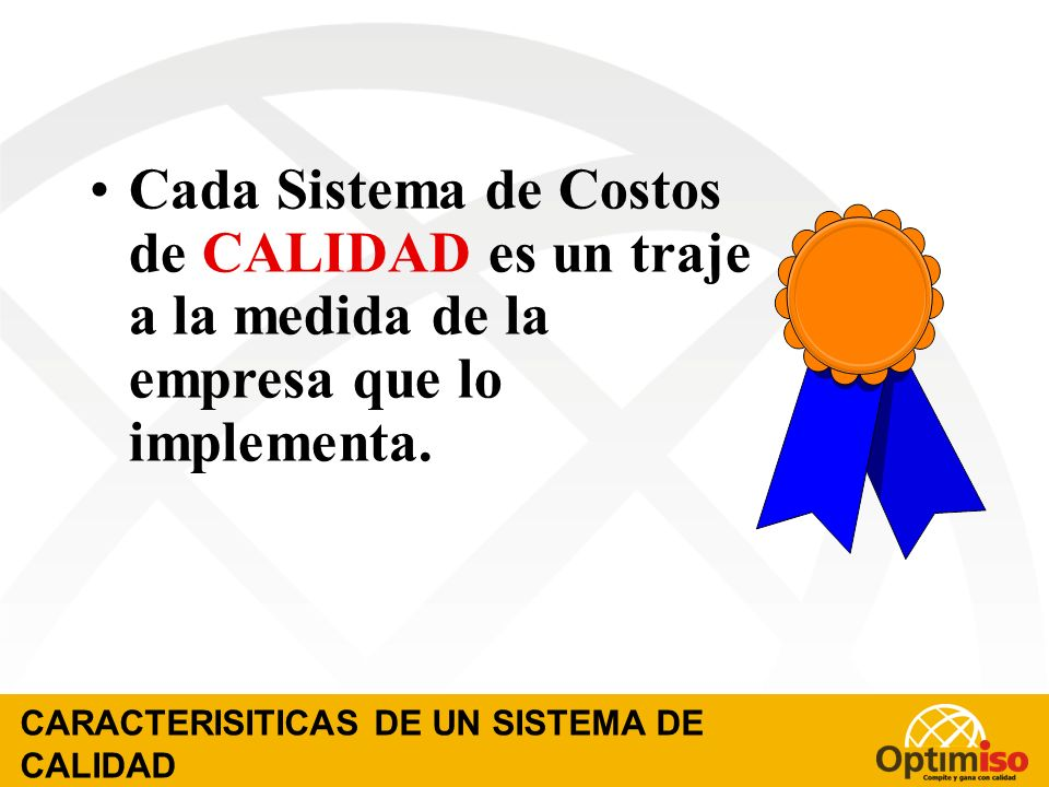Cada Sistema de Costos de CALIDAD es un traje a la medida de la empresa que lo implementa.