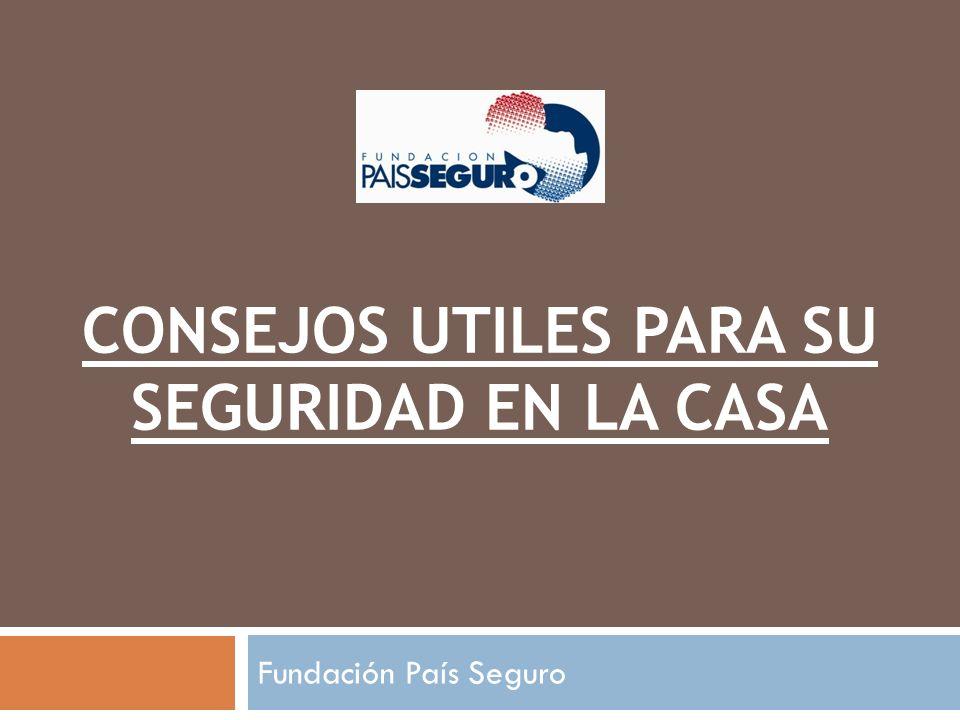 CONSEJOS UTILES PARA SU SEGURIDAD EN LA CASA