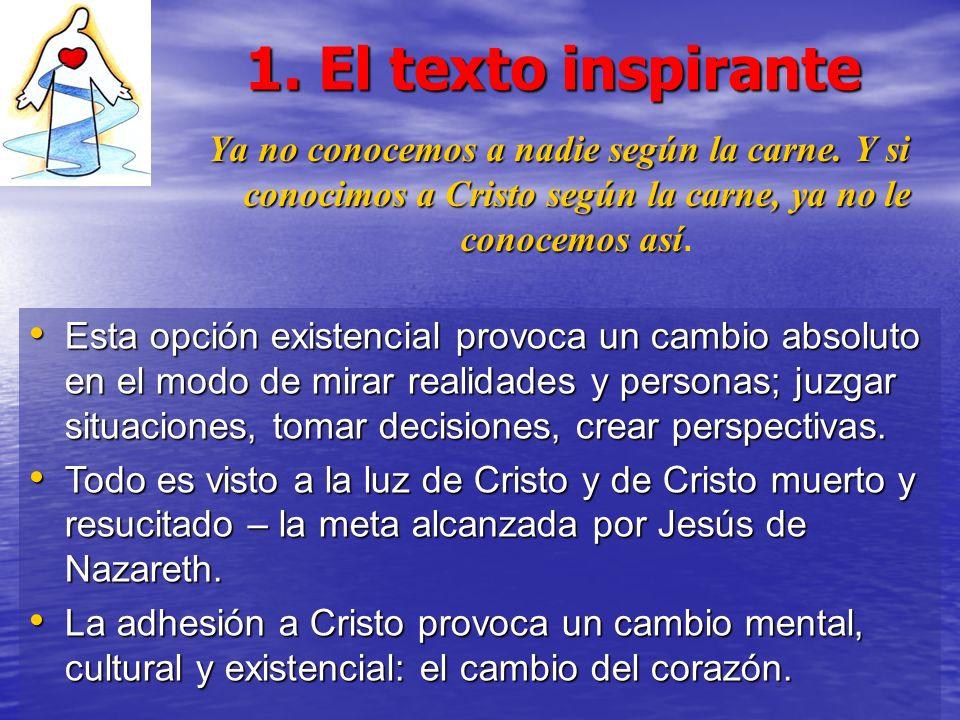 1. El texto inspirante Ya no conocemos a nadie según la carne. Y si conocimos a Cristo según la carne, ya no le conocemos así.