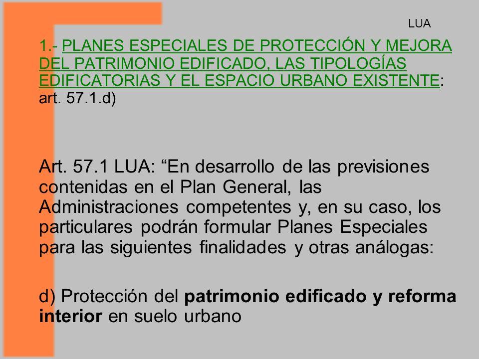 LUA 1.- PLANES ESPECIALES DE PROTECCIÓN Y MEJORA DEL PATRIMONIO EDIFICADO, LAS TIPOLOGÍAS EDIFICATORIAS Y EL ESPACIO URBANO EXISTENTE: art. 57.1.d)