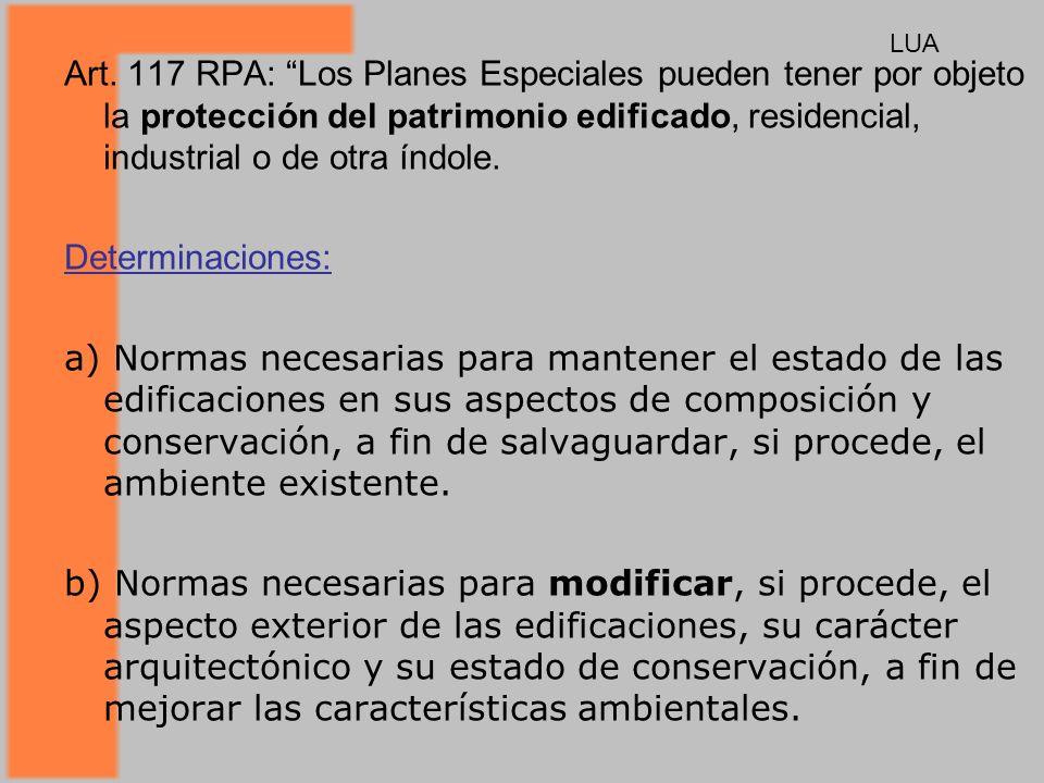 LUA Art. 117 RPA: Los Planes Especiales pueden tener por objeto la protección del patrimonio edificado, residencial, industrial o de otra índole.