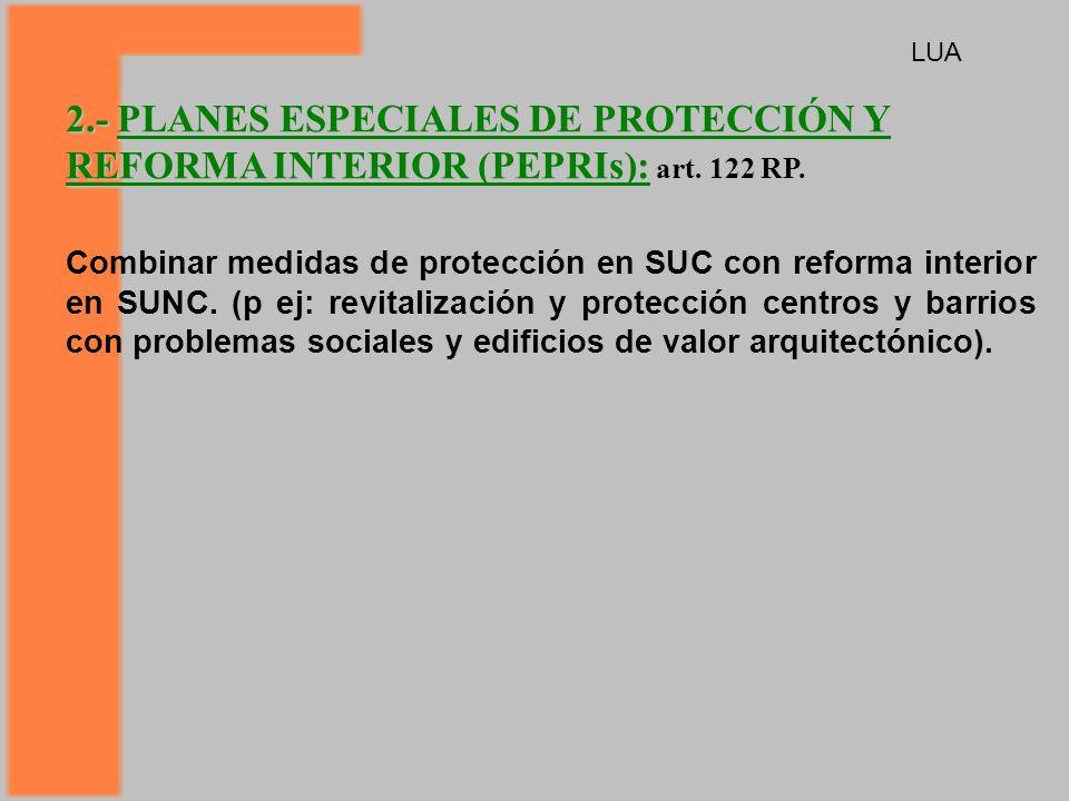 LUA 2.- PLANES ESPECIALES DE PROTECCIÓN Y REFORMA INTERIOR (PEPRIs): art. 122 RP.