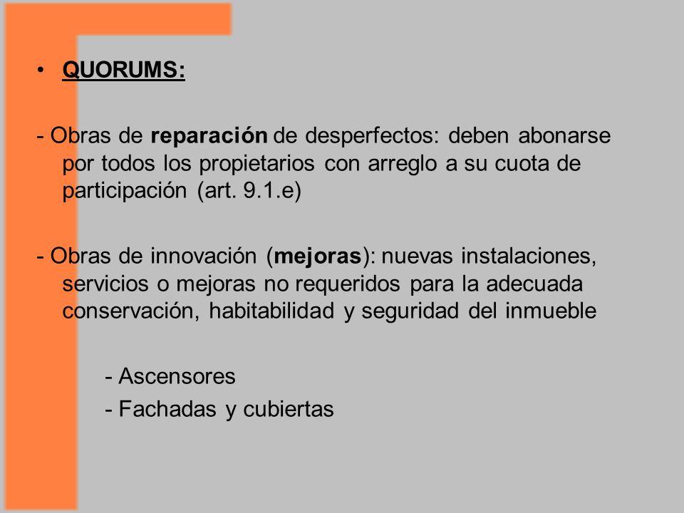 QUORUMS: - Obras de reparación de desperfectos: deben abonarse por todos los propietarios con arreglo a su cuota de participación (art. 9.1.e)