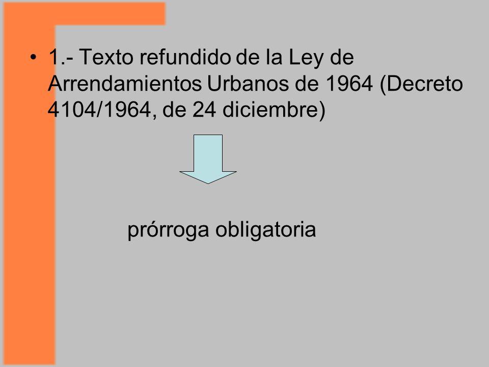 1.- Texto refundido de la Ley de Arrendamientos Urbanos de 1964 (Decreto 4104/1964, de 24 diciembre)