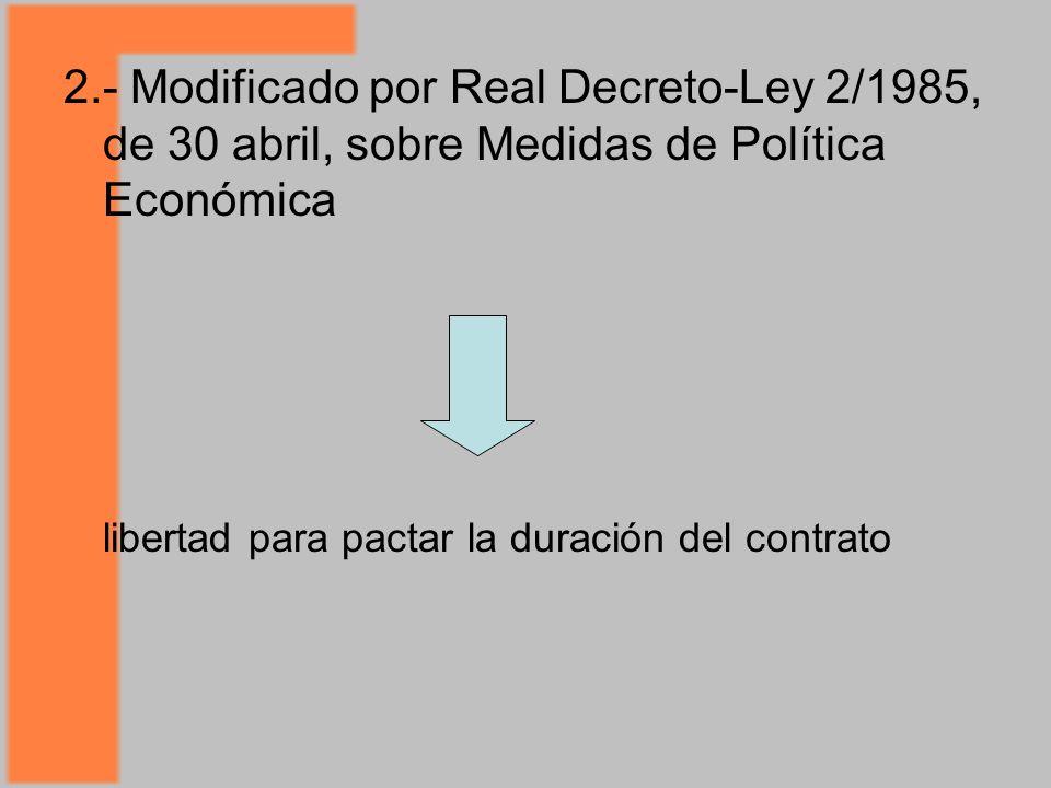 2.- Modificado por Real Decreto-Ley 2/1985, de 30 abril, sobre Medidas de Política Económica