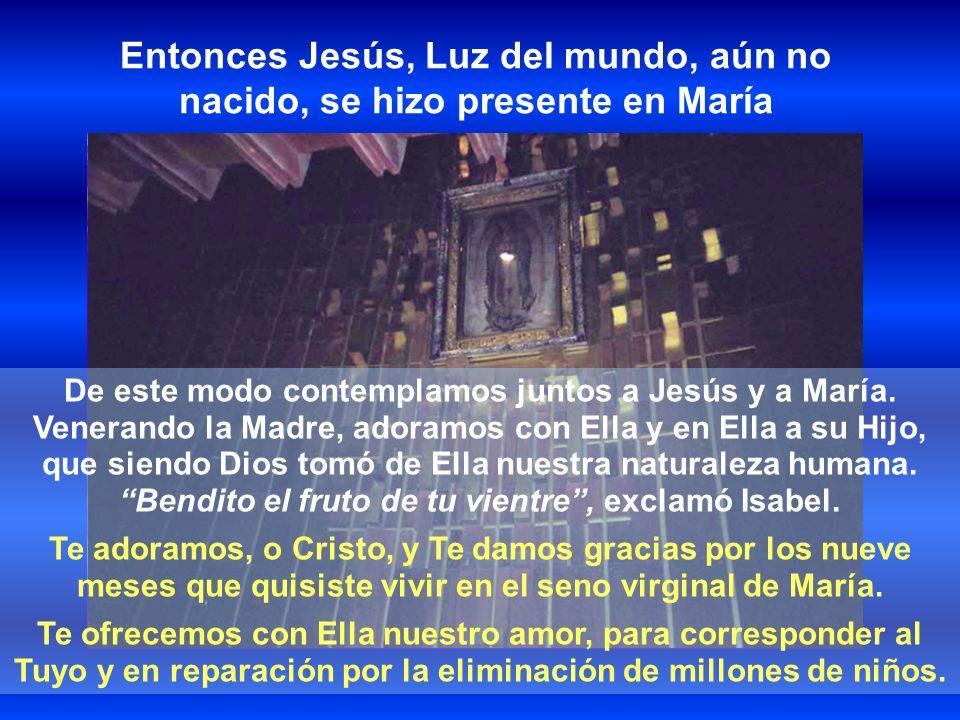 Entonces Jesús, Luz del mundo, aún no nacido, se hizo presente en María