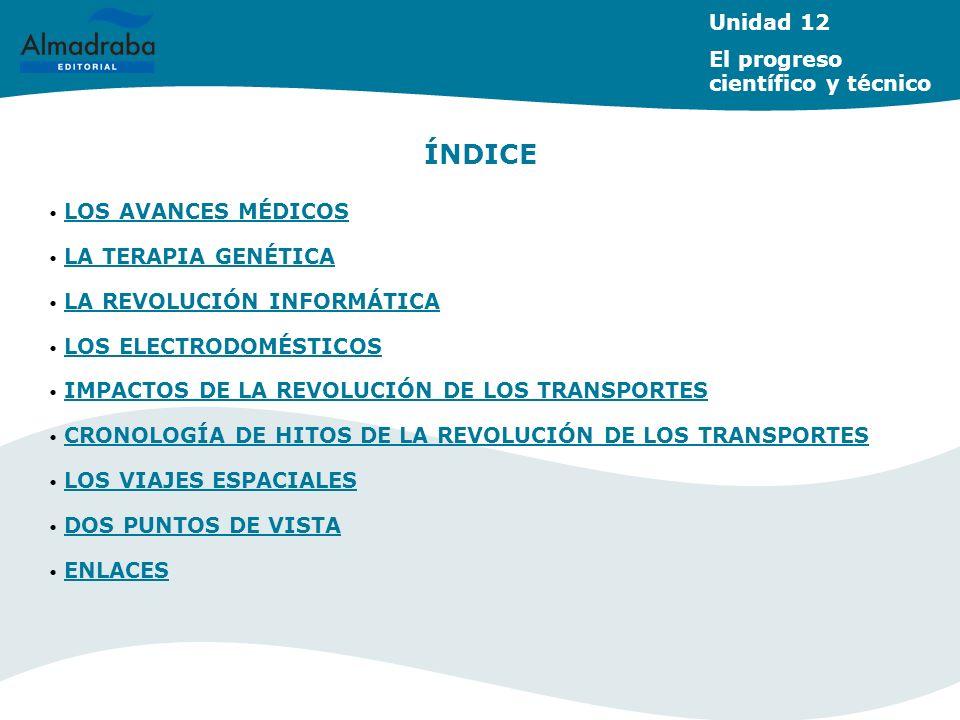 ÍNDICE Unidad 12 El progreso científico y técnico LOS AVANCES MÉDICOS