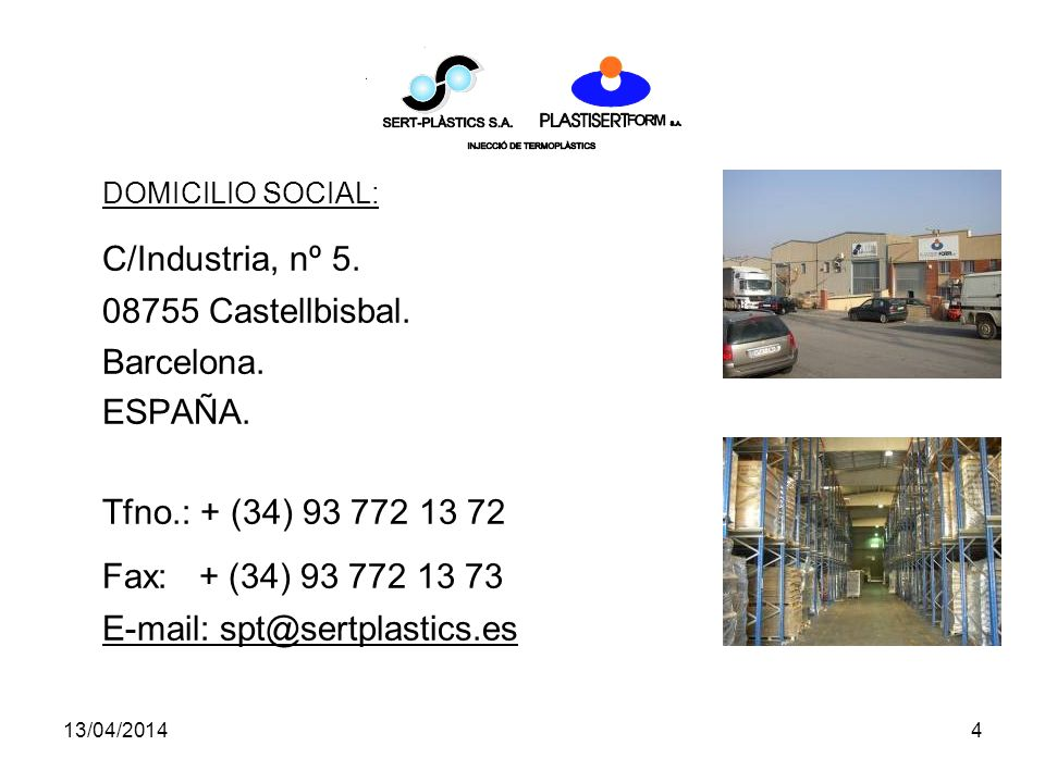 DOMICILIO SOCIAL: C/Industria, nº 5. Fax: + (34) 93 772 13 73
