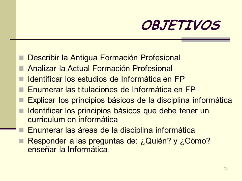 OBJETIVOS Describir la Antigua Formación Profesional