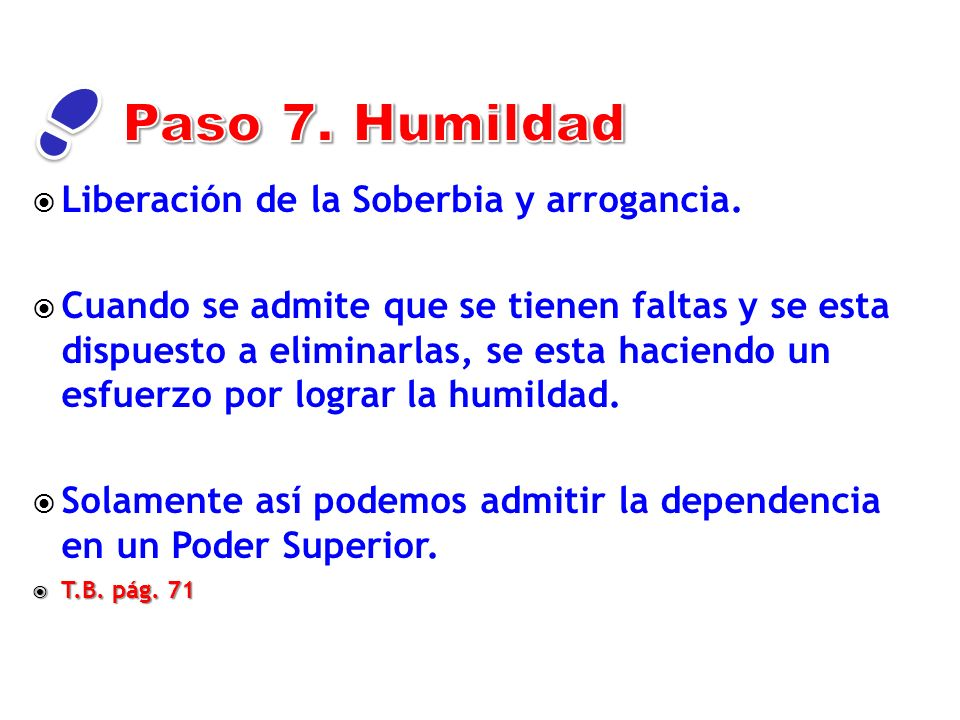 Paso 7. Humildad Liberación de la Soberbia y arrogancia.