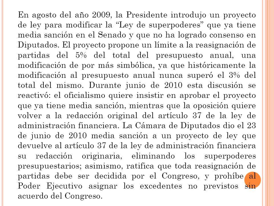 En agosto del año 2009, la Presidente introdujo un proyecto de ley para modificar la Ley de superpoderes que ya tiene media sanción en el Senado y que no ha logrado consenso en Diputados.