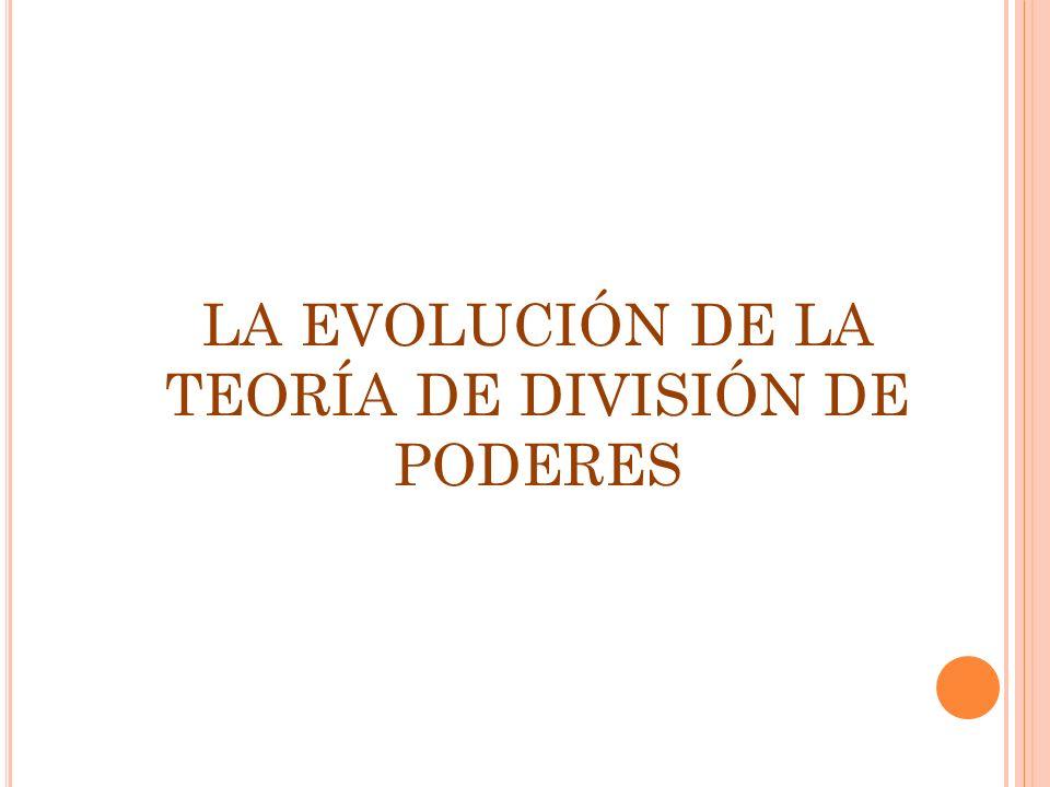 LA EVOLUCIÓN DE LA TEORÍA DE DIVISIÓN DE PODERES