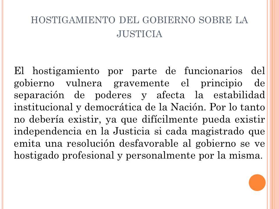 hostigamiento del gobierno sobre la justicia