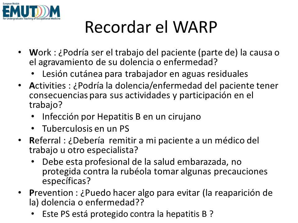 Recordar el WARP Work : ¿Podría ser el trabajo del paciente (parte de) la causa o el agravamiento de su dolencia o enfermedad