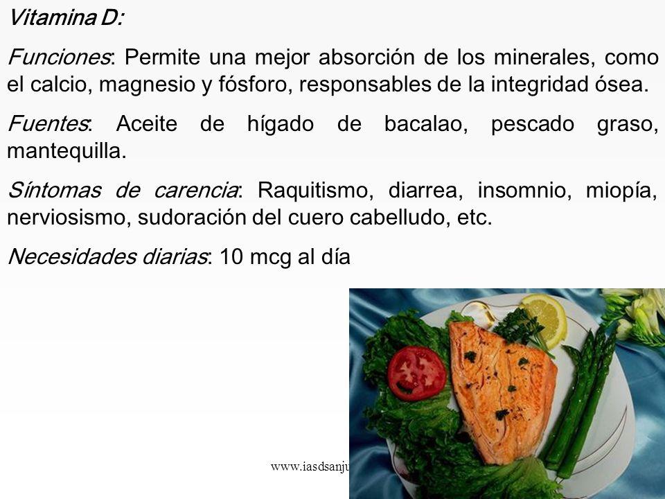 Fuentes: Aceite de hígado de bacalao, pescado graso, mantequilla.