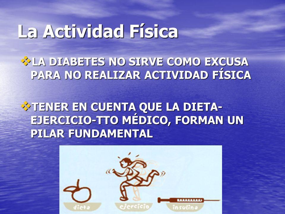 La Actividad Física LA DIABETES NO SIRVE COMO EXCUSA PARA NO REALIZAR ACTIVIDAD FÍSICA.