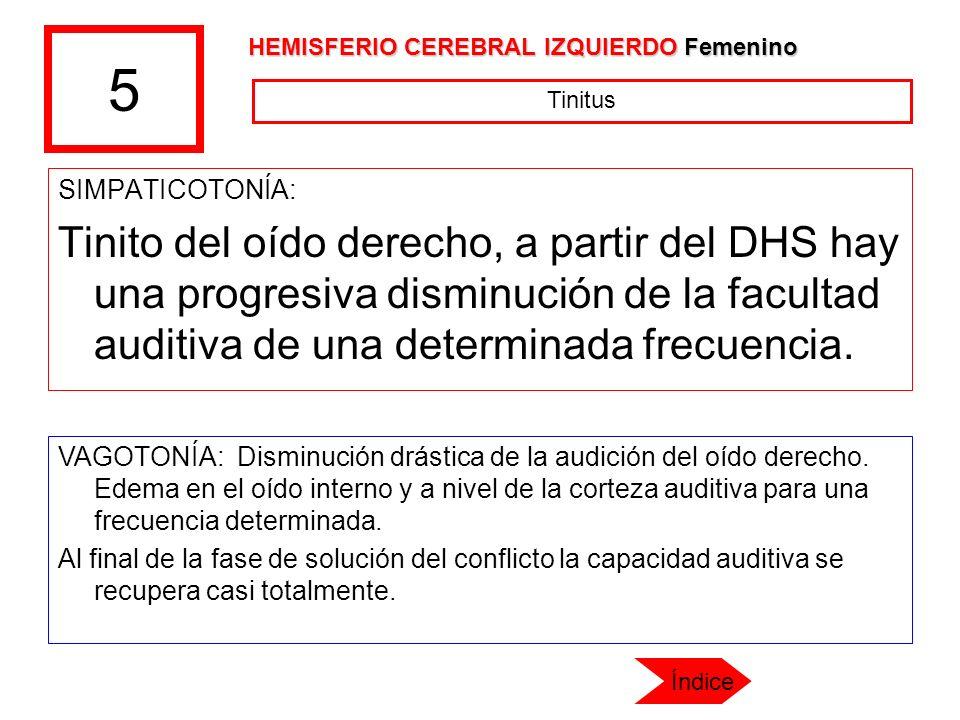 5 HEMISFERIO CEREBRAL IZQUIERDO Femenino. Tinitus. SIMPATICOTONÍA: