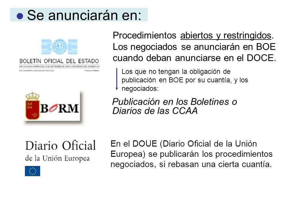  Se anunciarán en: Procedimientos abiertos y restringidos. Los negociados se anunciarán en BOE cuando deban anunciarse en el DOCE.