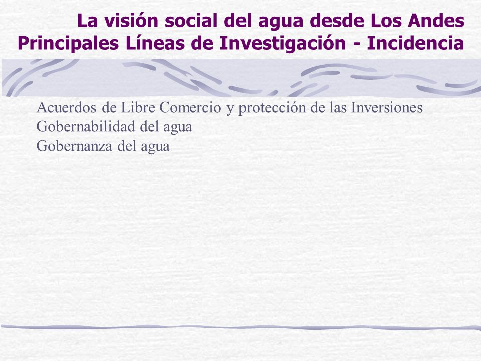 La visión social del agua desde Los Andes Principales Líneas de Investigación - Incidencia