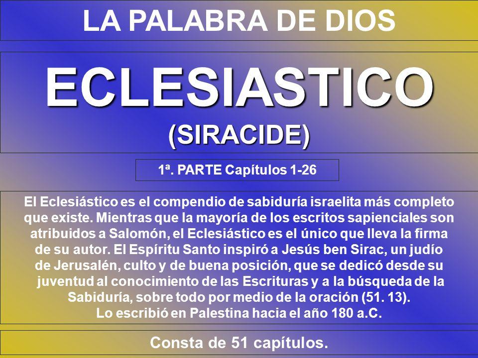 ECLESIASTICO LA PALABRA DE DIOS (SIRACIDE) Consta de 51 capítulos.