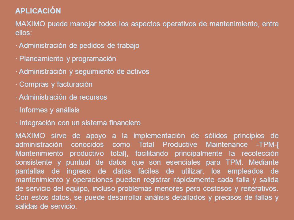 APLICACIÓN MAXIMO puede manejar todos los aspectos operativos de mantenimiento, entre ellos: · Administración de pedidos de trabajo.