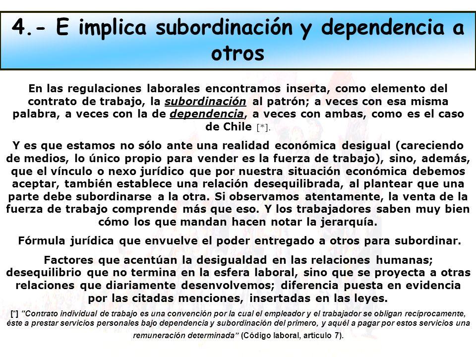 4.- E implica subordinación y dependencia a otros