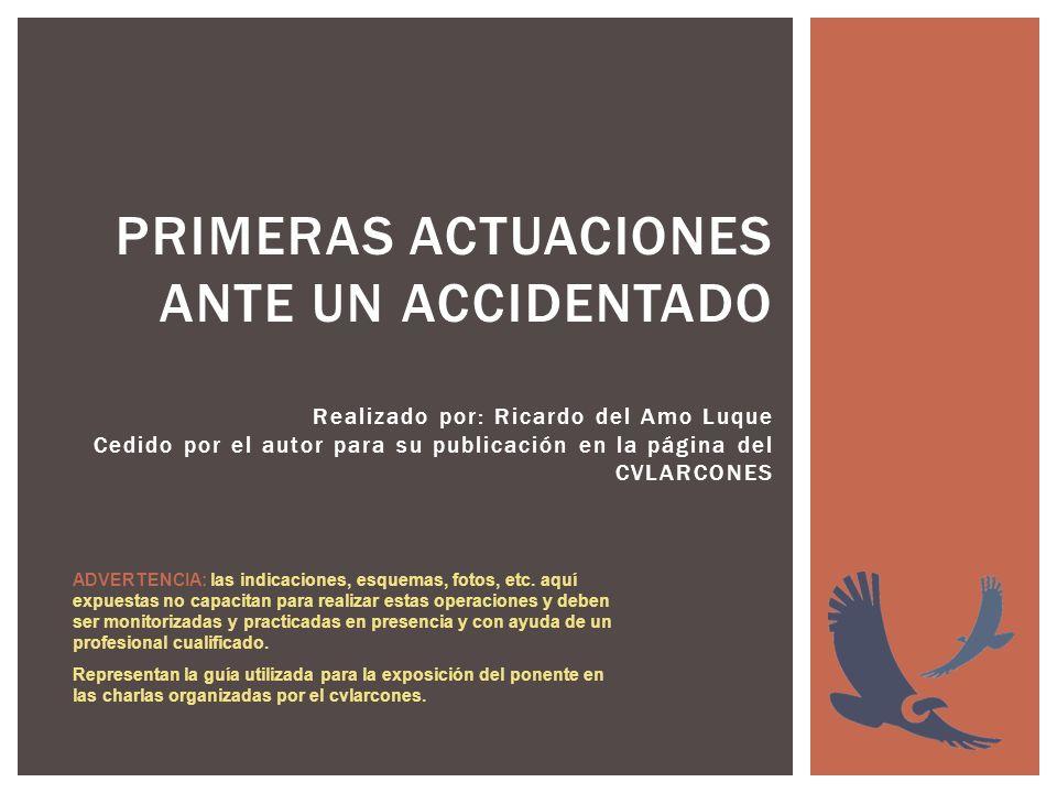 PRIMERAS ACTUACIONES ANTE UN ACCIDENTADO Realizado por: Ricardo del Amo Luque Cedido por el autor para su publicación en la página del CVLARCONES