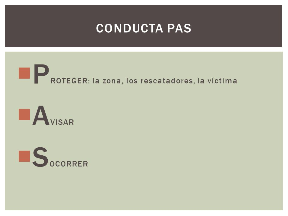 PROTEGER: la zona, los rescatadores, la víctima AVISAR SOCORRER