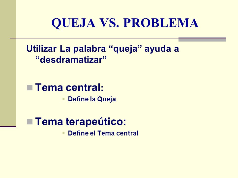 QUEJA VS. PROBLEMA Tema central: Tema terapeútico: