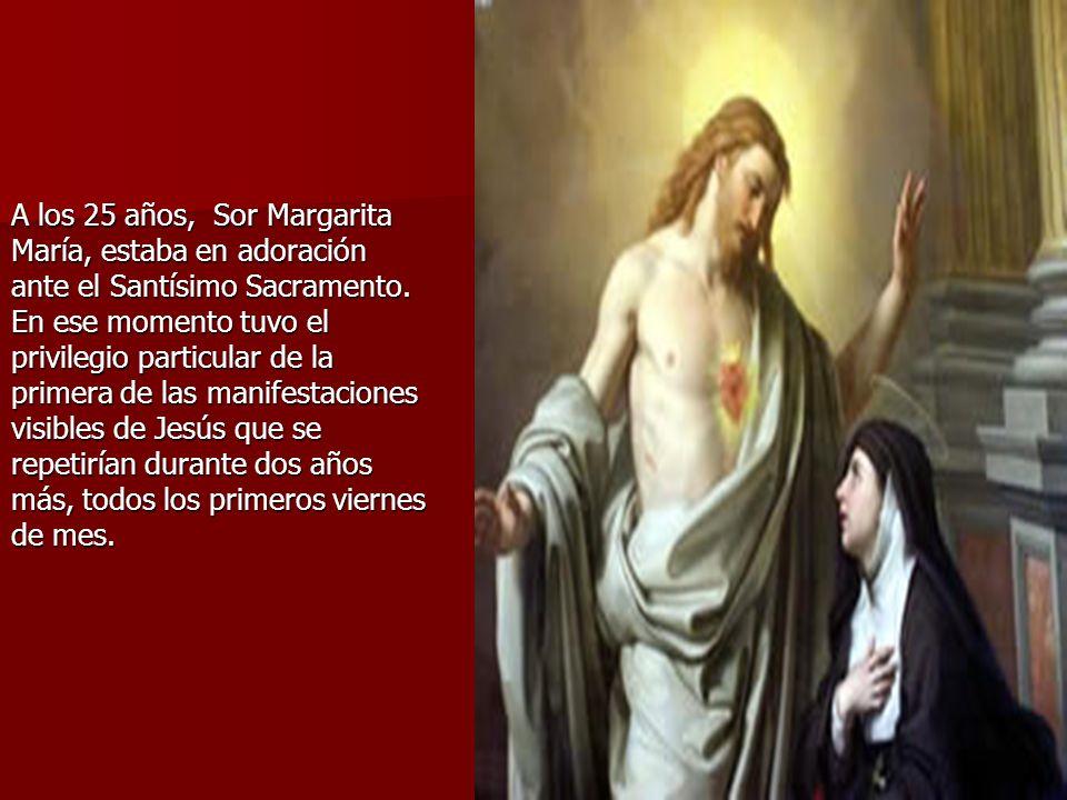 A los 25 años, Sor Margarita María, estaba en adoración ante el Santísimo Sacramento.
