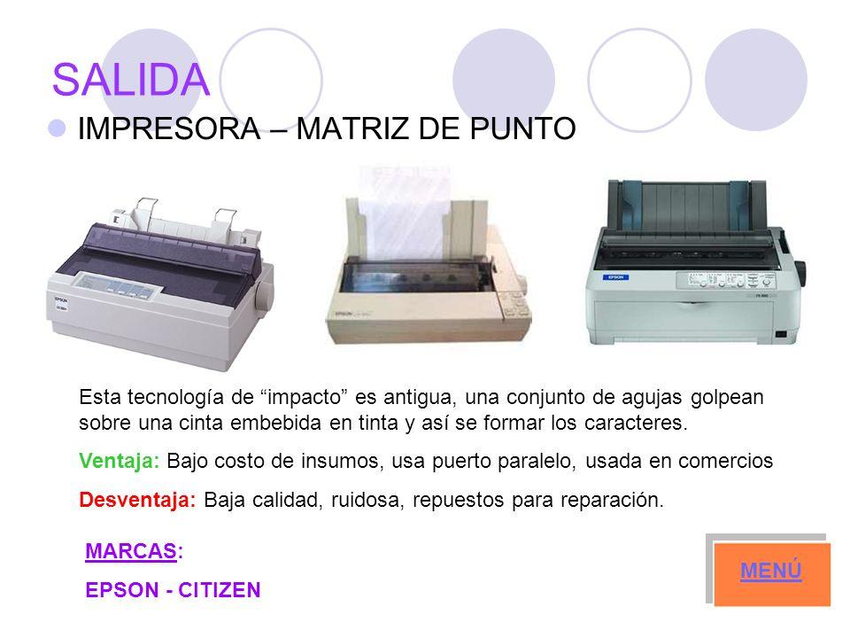 SALIDA IMPRESORA – MATRIZ DE PUNTO