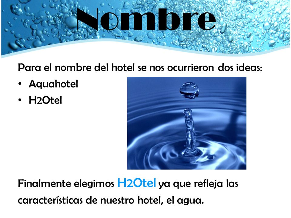 Nombre Para el nombre del hotel se nos ocurrieron dos ideas: Aquahotel