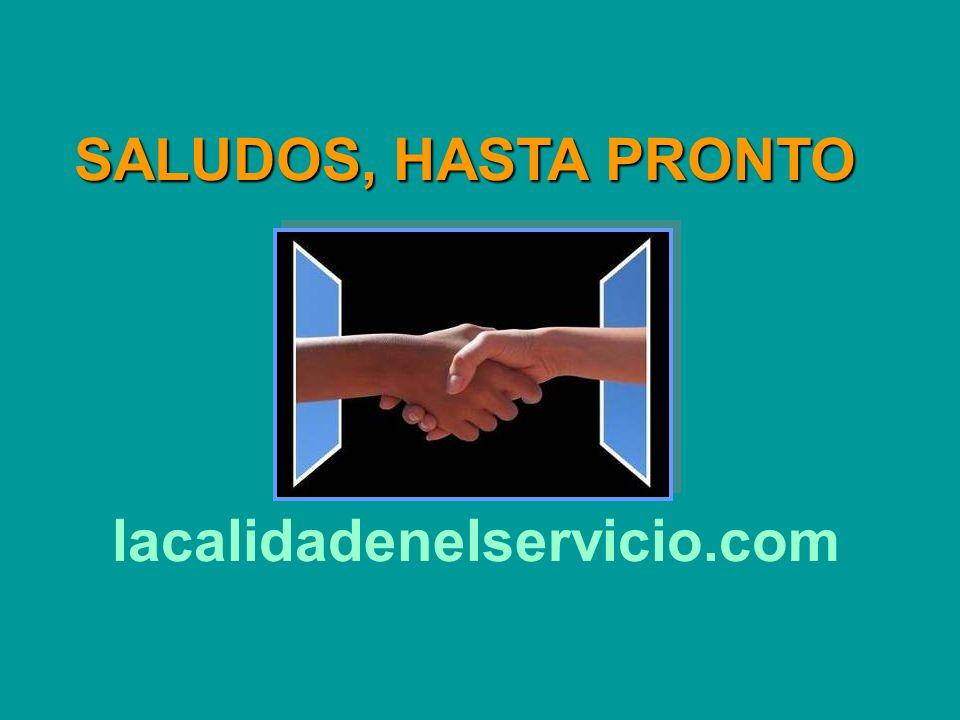 SALUDOS, HASTA PRONTO lacalidadenelservicio.com