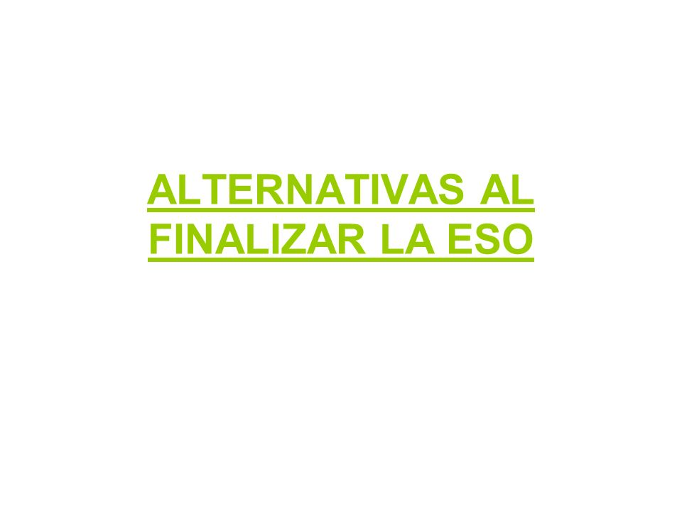 ALTERNATIVAS AL FINALIZAR LA ESO