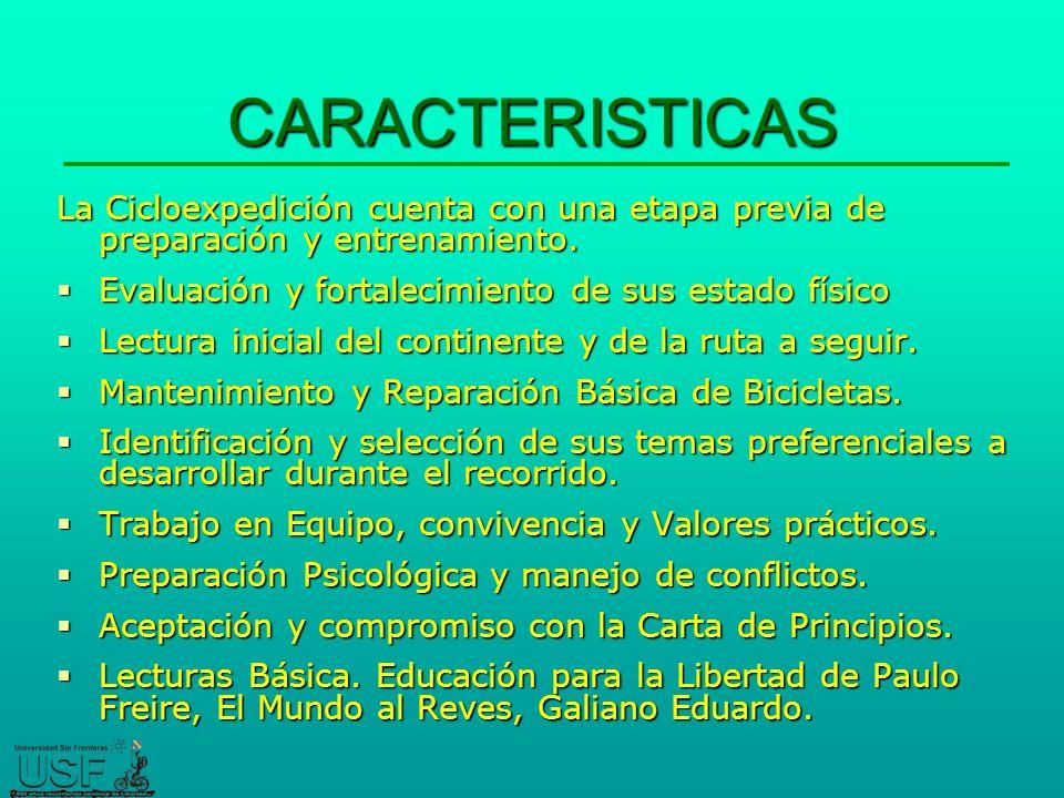 CARACTERISTICAS La Cicloexpedición cuenta con una etapa previa de preparación y entrenamiento. Evaluación y fortalecimiento de sus estado físico.